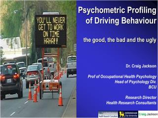 Psychometric Profiling  of Driving Behaviour the good, the bad and the ugly Dr. Craig Jackson