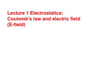 Lecture 1 Electrostatics: Coulomb's law and electric field (E-field)