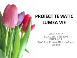 PROIECT TEMATIC LUMEA VIE