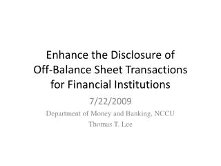 Enhance the Disclosure of  Off-Balance Sheet Transactions  for Financial Institutions