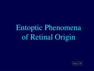 Entoptic Phenomena of Retinal Origin