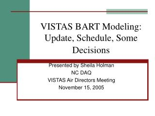 VISTAS BART Modeling: Update, Schedule, Some Decisions