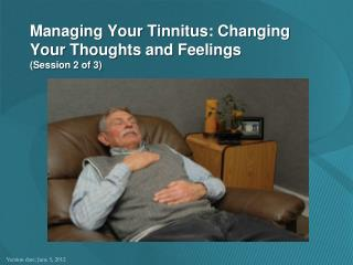 Managing Your Tinnitus: Changing Your Thoughts and Feelings  (Session 2 of 3)
