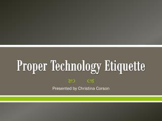 Proper Technology Etiquette