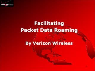 Facilitating Packet Data Roaming By Verizon Wireless