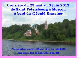 Croisière du 23 mai au 3 juin 2012 de Saint Petersbourg à Moscou  à bord du «Léonid Krassine»