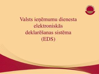 Valsts ieņēmumu dienesta  elektroniskās  deklarēšanas sistēma (EDS)