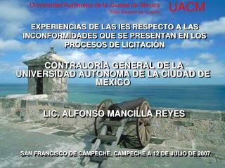 CONTRALORÍA GENERAL DE LA UNIVERSIDAD AUTONOMA DE LA CIUDAD DE MEXICO LIC. ALFONSO MANCILLA REYES