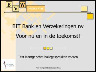 BIT Bank en Verzekeringen nv Voor nu en in de toekomst!