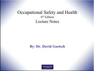 Occupational Safety and Health 6 th  Edition Lecture Notes