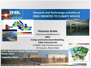Vincenzo  Artale ( v incenzo.artale@enea.it ) ENEA Energy and Environment  Modeling ,