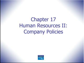 Chapter 17 Human Resources II: Company Policies