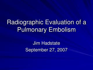 Radiographic Evaluation of a Pulmonary Embolism