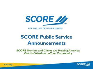 SCORE  Public Service  Announcements