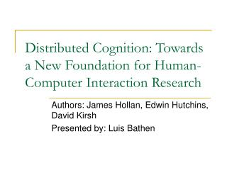 Distributed Cognition: Towards a New Foundation for Human-Computer Interaction Research