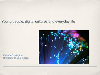 Young people, digital cultures and everyday life