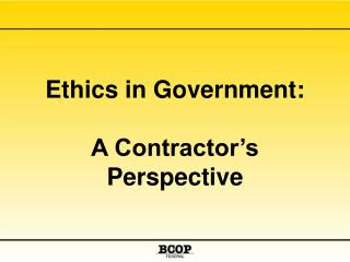 Ethics in Government:  A Contractor s Perspective