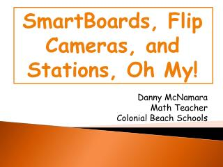 SmartBoards , Flip Cameras,  and Stations , Oh My!