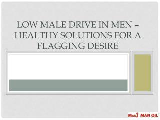 Low Male drive in Men – Healthy Solutions for a Flagging Desire
