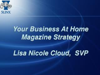 Your Business At Home Magazine Strategy Lisa Nicole Cloud,  SVP