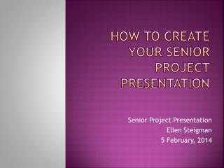 HOW TO CREATE YOUR Senior  Project Presentation