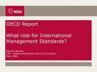 OECD Report  What role for International Management Standards   Maurice Buckley CEO - National Standards Authority of Ir