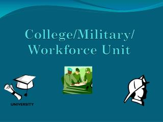 College/Military/ Workforce Unit
