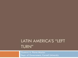 "LATIN AMERICA'S ""LEFT TURN"""