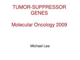TUMOR-SUPPRESSOR GENES Molecular Oncology 2009