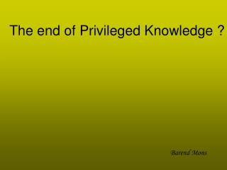 The end of Privileged Knowledge ?