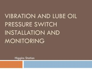 Vibration and Lube Oil Pressure Switch installation and monitoring
