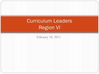 Curriculum Leaders Region VI