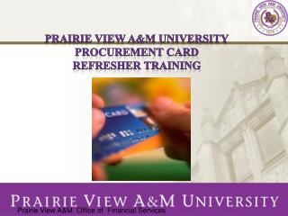 PRAIRIE VIEW A&M UNIVERSITY PROCUREMENT CARD  REFRESHER TRAINING