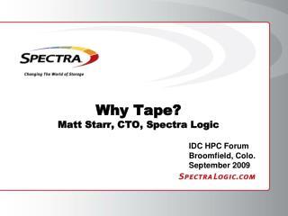 Why Tape? Matt Starr, CTO, Spectra Logic