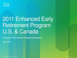 2011 Enhanced Early Retirement Program U.S. & Canada