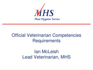 Official Veterinarian Competencies Requirements  Ian McLeish Lead Veterinarian, MHS
