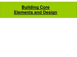 Building Core  Elements and Design