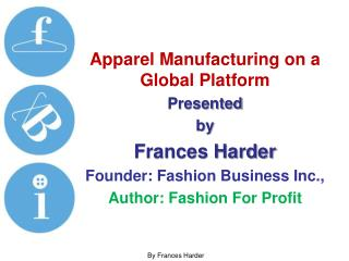 Apparel Manufacturing on a Global Platform Presented  by Frances Harder