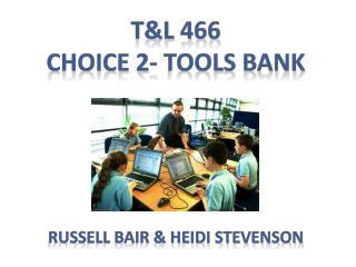 T&L 466 Choice 2- Tools Bank Russell Bair & Heidi Stevenson
