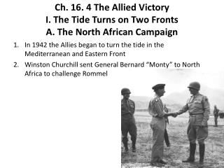 Ch . 16. 4 The Allied Victory I. The  Tide Turns on Two Fronts A. The  North African Campaign