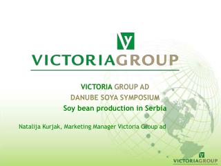 VICTORIA  GROUP AD DANUBE SOYA SYMPOSIUM Soy bean production in Serbia