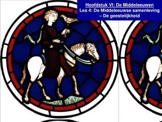 Hoofdstuk VI: De Middeleeuwen Les 4: De Middeleeuwse samenleving � De geestelijkheid
