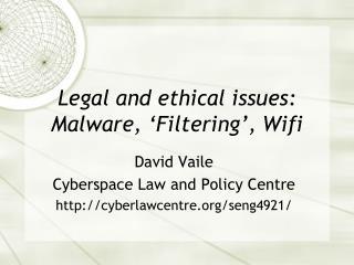 Legal and ethical issues: Malware,  Filtering , Wifi