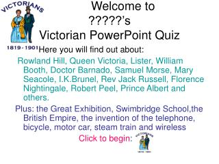 Welcome to  ?????'s  Victorian PowerPoint Quiz