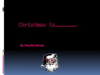 Christmas is…………………