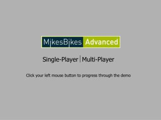 Single-Player  Multi-Player Click your left mouse button to progress through the demo