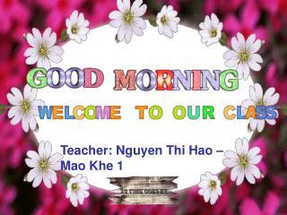 Teacher: Nguyen Thi Hao – Mao Khe 1