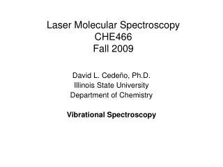Laser Molecular Spectroscopy CHE466 Fall 2009