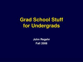 Grad School Stuff  for Undergrads