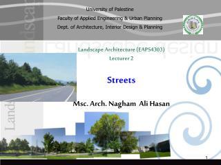 Landscape Architecture (EAPS4303) Lecturer 2 Streets  Msc. Arch. Nagham  Ali Hasan